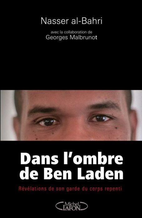 Dans l'ombre de Ben Laden ; révélations de son garde du corps repenti