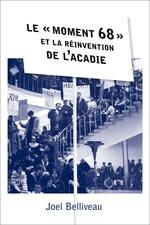 Vente Livre Numérique : Le « moment 68 » et la réinvention de l´Acadie  - Joel Belliveau