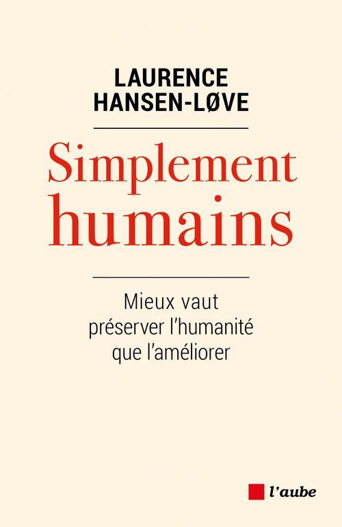 Simplement humains ; mieux vaut préserver l'humanité que l'améliorer