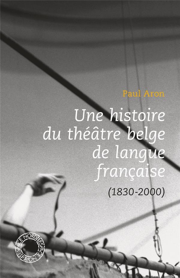 Une histoire de théâtre belge en langue française (1830-2000)
