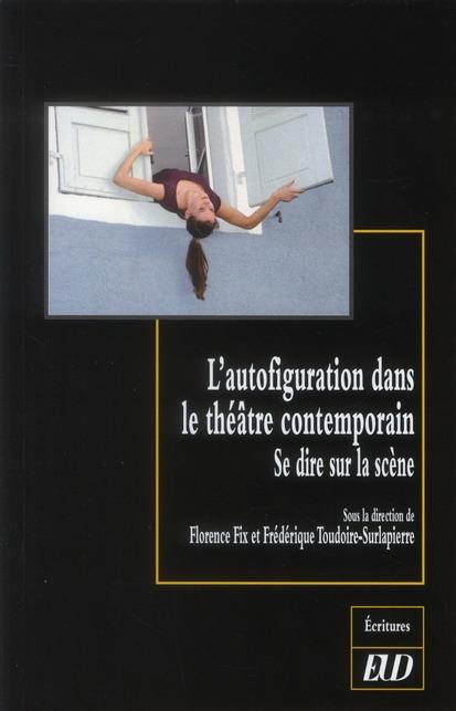 L'autofiguration dans le théâtre contemporain ; se dire sur la scène