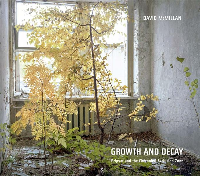 David mcmillan growth and decay pripyat and the chernobyl exclusion zone