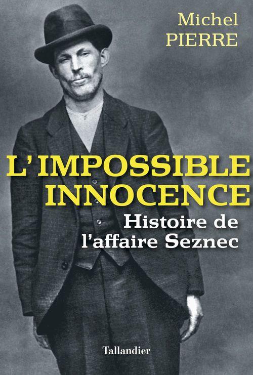L'impossible innocence ; histoire de l'affaire Seznec
