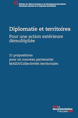 Diplomatie et territoires, pour une action exterieure démultipliée ; 21 propositions pour un nouveau partenariat MAEDI/Collectivités territoriales