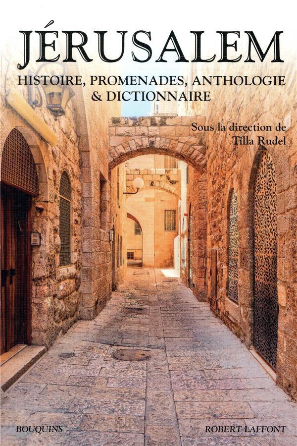 JERUSALEM  -  HISTOIRE, PROMENADES, ANTHOLOGIE et DICTIONNAIRE