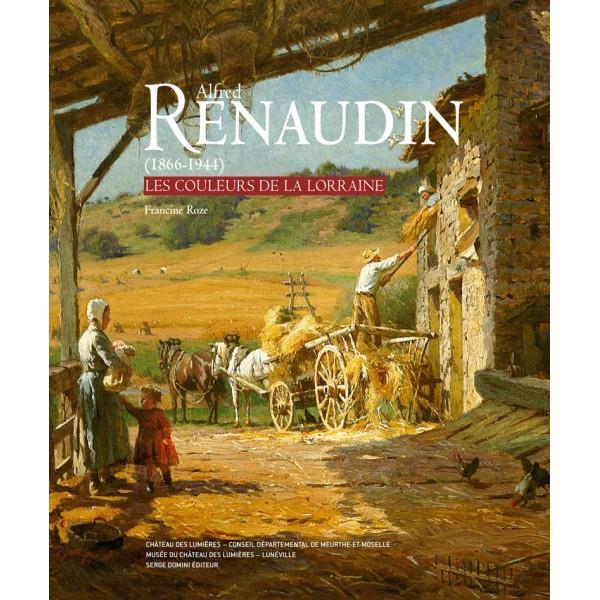 Alfred Renaudin 1866-1944 ; les couleurs de la Lorraine