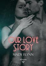 Vente Livre Numérique : Our love story  - Mady Flynn