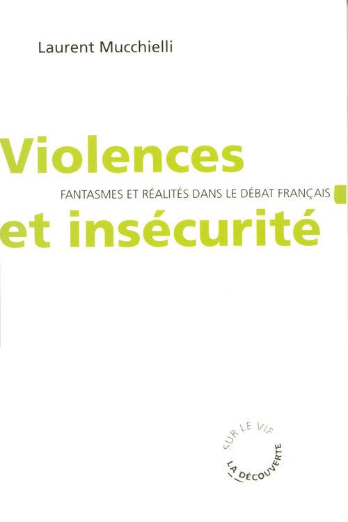 Violences et insécurité ; fantasmes et réalités dans le débat français