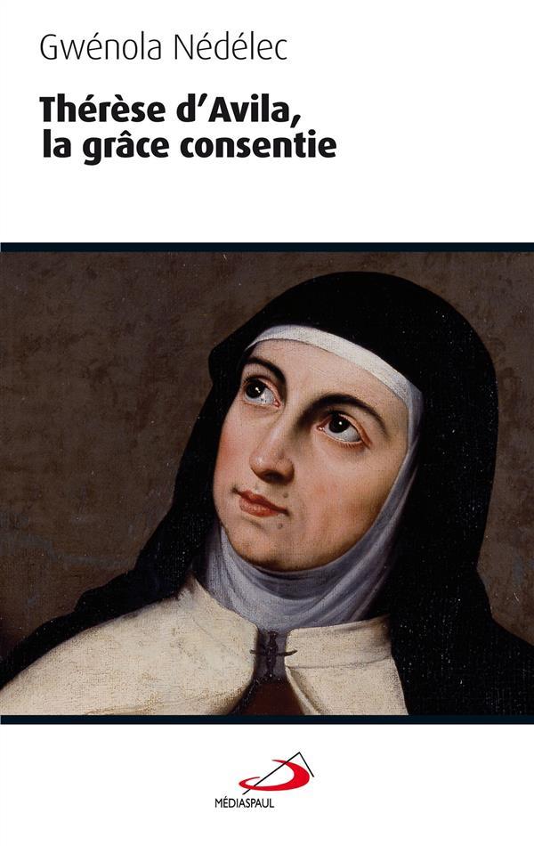 Thérèse d'Avila ; la grâce consentie