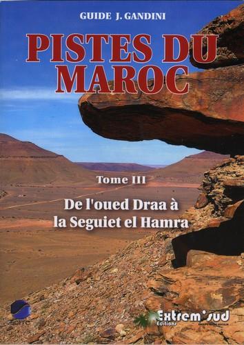 Pistes du Maroc t.3 ; de l'oued Draa à la Seguiet el Hamra