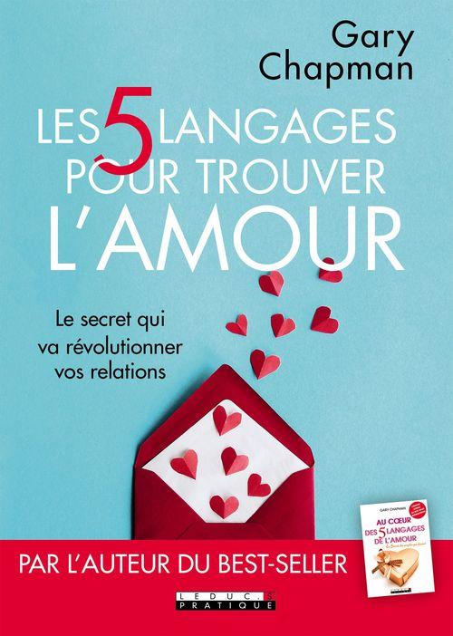 Les 5 langages pour trouver l'amour ; le secret qui va révolutionner vos relations