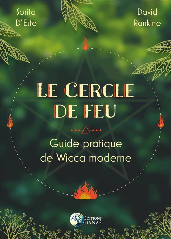 Le cercle de feu ; guide pratique de la Wicca moderne