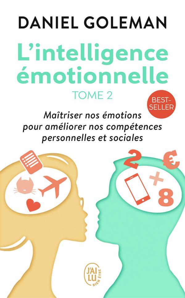 L'intelligence émotionnelle t.2 ; maîtriser nos émotions pour améliorer nos compétences personneles et sociales