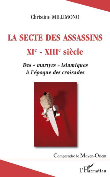 La Secte Des Assassins Xi-Xiii Siecle ; Des Martyrs Islamiques A L'Epoque Des Croisades