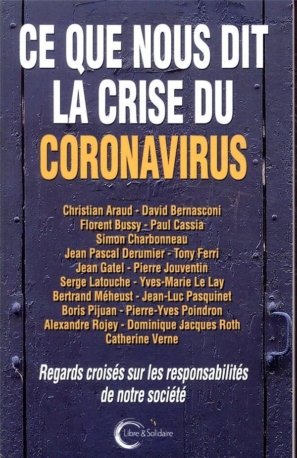 CE QUE NOUS DIT LA CRISE DU CORONAVIRUS - REGARDS CROISES SUR LES RESPONSABILITES DE NOTRE SOCIETE