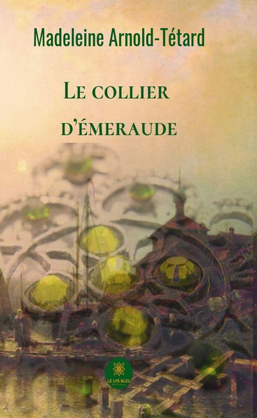 Le collier d'émeraude  - Madeleine Arnold-Tétard