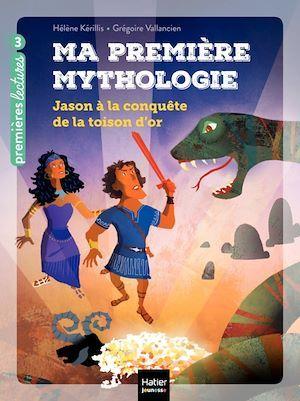 Ma première mythologie - Jason à la conquête de la Toison d'or CP/CE1 6/7 ans