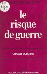 Vente Livre Numérique : Le risque de guerre  - Charles Zorgbibe