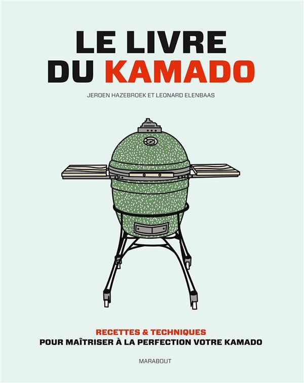 LE LIVRE DU KAMADO  -  RECETTES et TECHNIQUES POUR MAITRISER A LA PERFECTION VOTRE KAMADO XXX