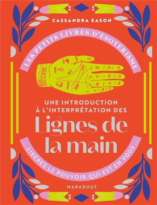 Les petits livres d'ésoterisme ; une introduction à l'interprétation des lignes de la main ; libérez le pouvoir qui est en vous