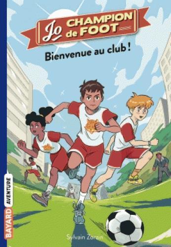 Jo, champion de foot T.2 ; bienvenue au club !