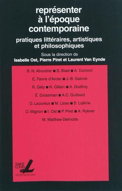 Representer a l'epoque contemporaine : pratique litteraires, artistiques et philosophiques