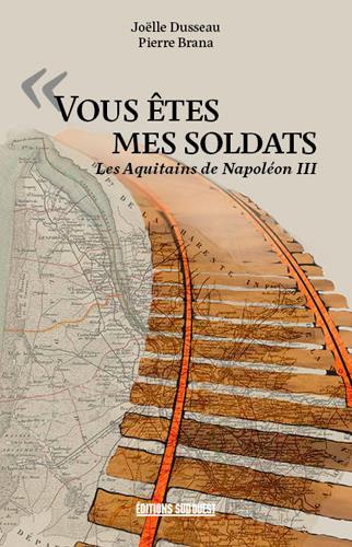 VOUS ETES MES SOLDATS  -  LES AQUITAINS DE NAPOLEON III