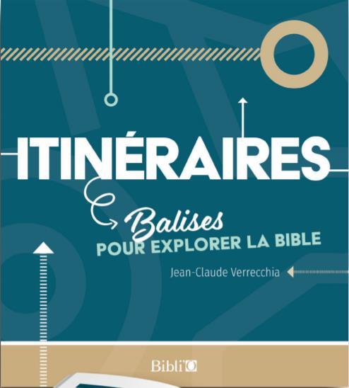 ITINERAIRES, BALISES POUR EXPLORER LA BIBLE