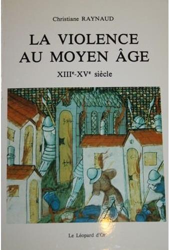 La violence au Moyen Age ; XIIIe - XVe siècle