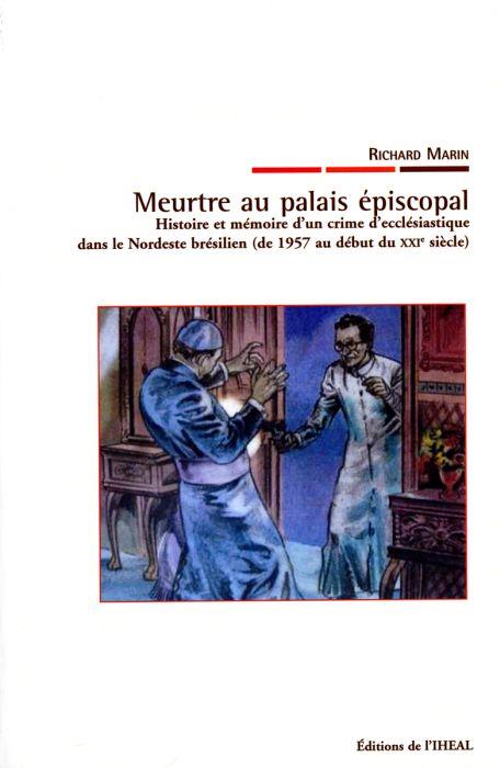 Meurtre au palais épiscopal ; histoire et mémoire d'un crime d'ecclésiastique dans le Nordeste brésilien (de 1957 au début du XXI siècle