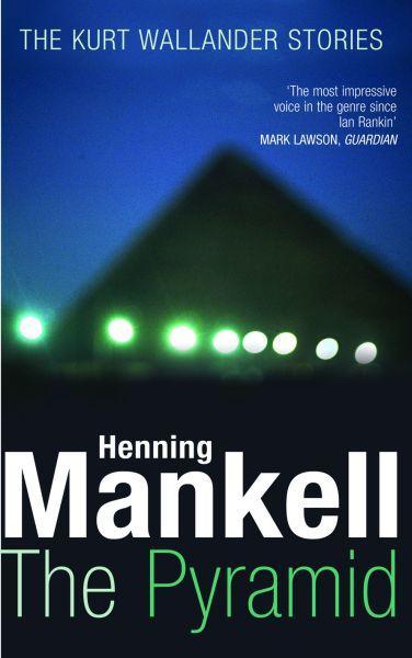 The Pyramid ; The Kurt Wallander Stories