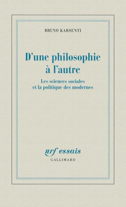 D'une philosophie à l'autre ; les sciences sociales et la politique des modernes
