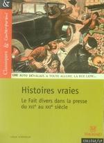 Couverture de Histoires vraies ; le fait divers dans la presse du xvie au xxie siècle