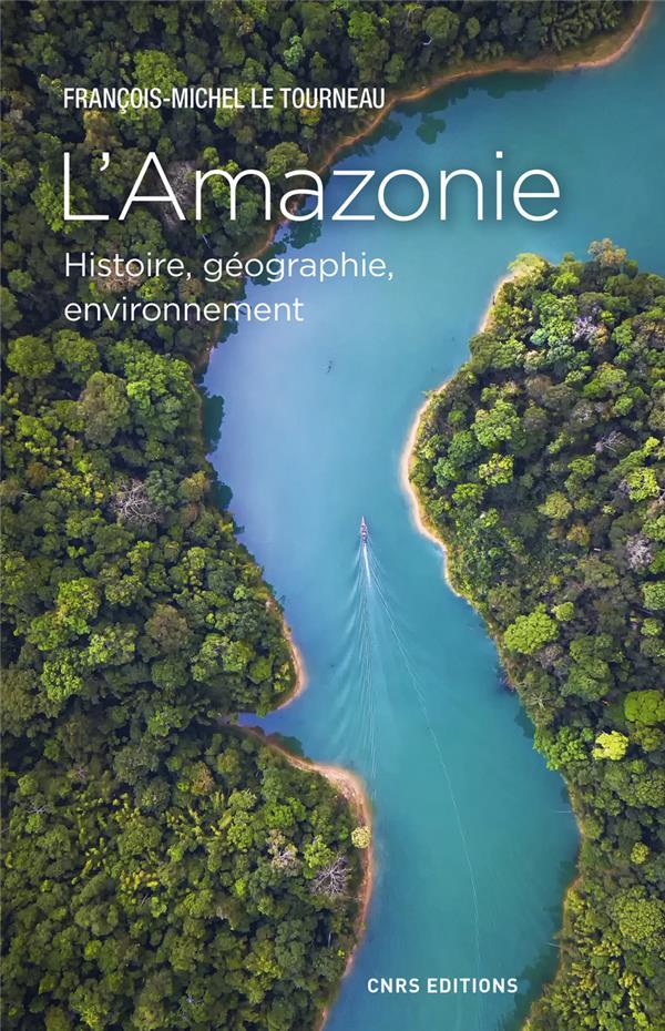L'Amazonie ; histoire, géographie, environnement