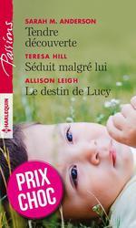Tendre découverte - Séduit malgré lui - Le destin de Lucy  - Sarah M. Anderson - Teresa Hill - Allison Leigh
