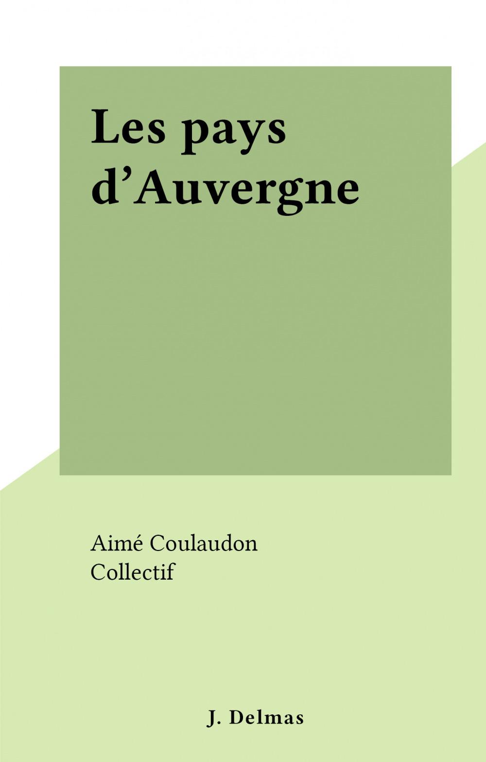 Les pays d'Auvergne  - Aimé Coulaudon
