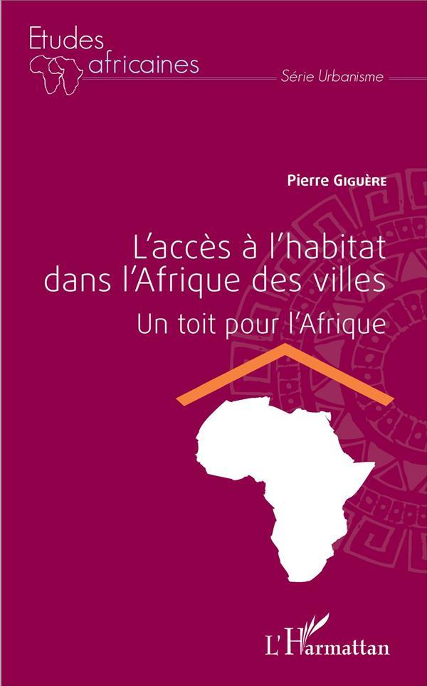 L'accès à l'habitat dans l'Afrique des villes ; un toit pour l'Afrique