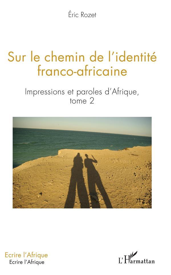 Sur le chemin de l'identité franco-africaine ; impressions et paroles d'Afrique t.2