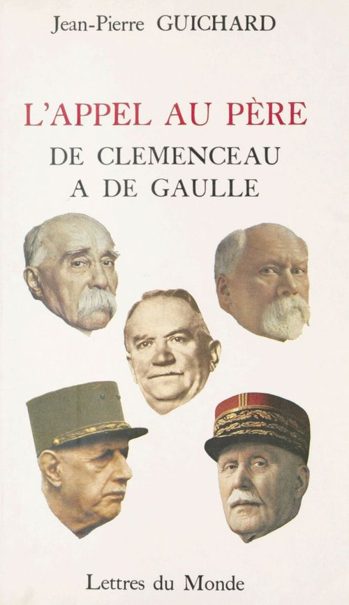 L'appel au père : de Clémenceau à de Gaulle  - Jean-Pierre Guichard