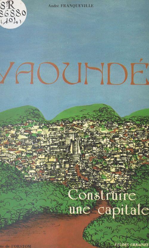 Yaoundé : construire une capitale