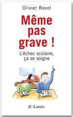 Vente Livre Numérique : Même pas grave L'échec scolaire ça se soigne  - Olivier Revol