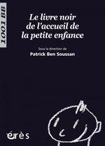 Vente EBooks : Le Livre noir de l'accueil de la petite enfance - 1001 bb n°111  - Patrick Ben Soussan