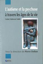 Vente EBooks : L'autisme et la psychose à travers les âges de la vie  - Pierre DELION