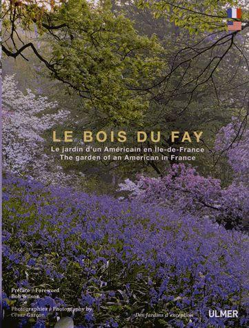 Le bois du Fay ; le jardin d'un paysagiste américain en Ile-de-France