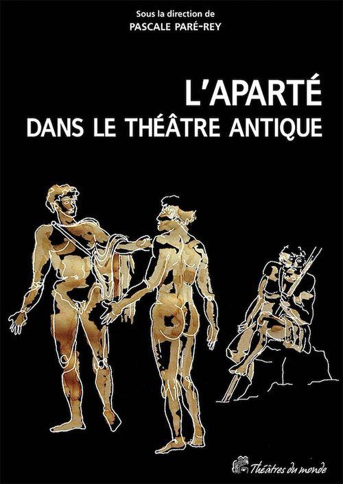 L'aparté dans le théâtre antique ; un procédé dramatique à redécouvrir