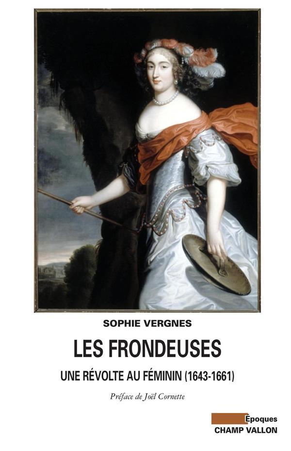 Les Frondeuses ; Une Revolte Au Feminin (1643-1661)