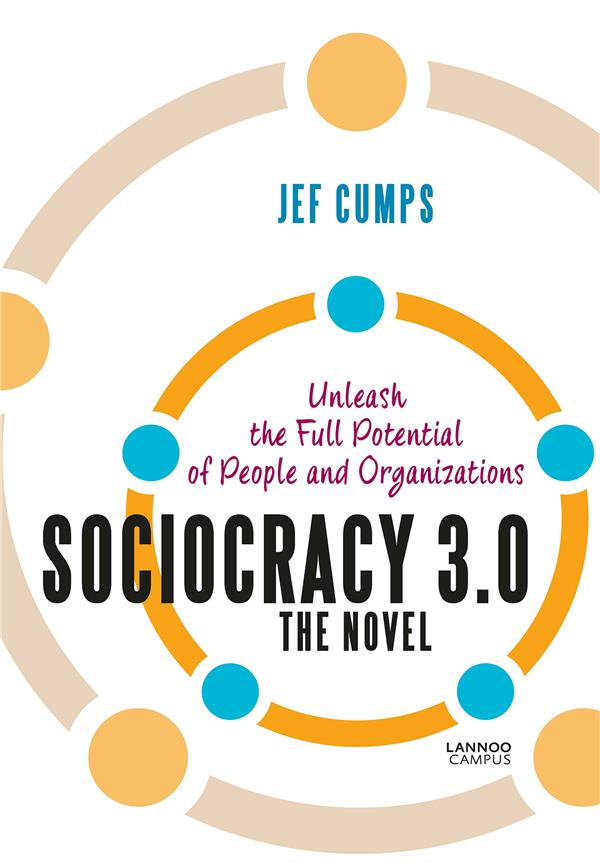 Sociocracy 3.0 ; the novel; unleash the full potential of people and organizations