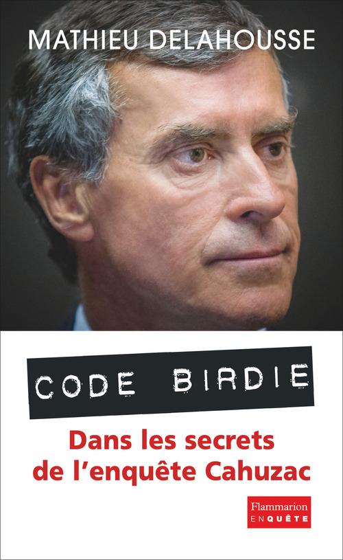 Code birdie ; dans les secrets de l'enquête Cahuzac
