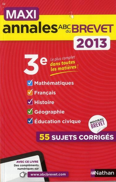 Maxi Annales Abc Du Brevet; Mathematiques ; Francais ; Histoire ; Geographie ; Education Civique ; 55 Sujets Corriges ; 2013