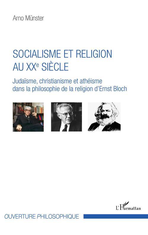 Socialisme et religion au XXe siècle ; judaïsme, christianisme et athéisme dans la philosophie de la religion d'Ernest Bloch